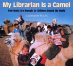 My Librarian Is a Camel: How Books Are Brought to Children Around the World (click for larger picture)
